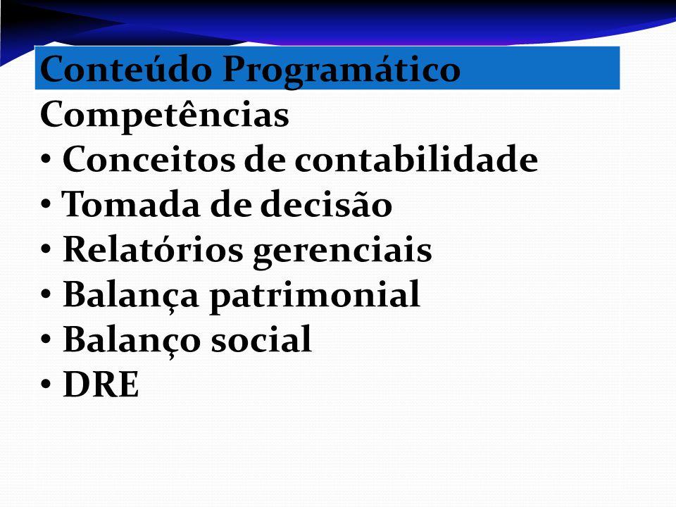 Conteúdo Programático Competências Conceitos de contabilidade Tomada de decisão Relatórios gerenciais Balança patrimonial Balanço social DRE
