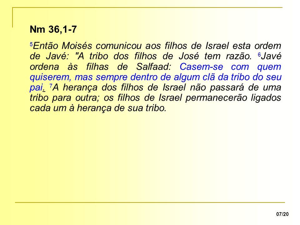 07/20 Nm 36,1-7 5 Então Moisés comunicou aos filhos de Israel esta ordem de Javé: A tribo dos filhos de José tem razão.