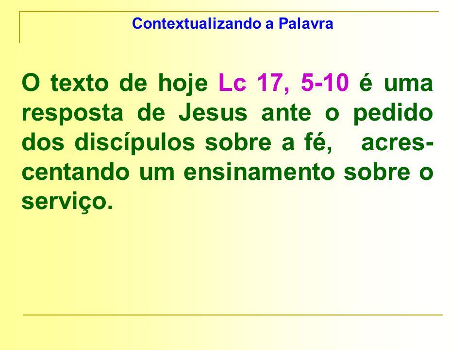 5 Os apóstolos disseram ao Senhor: Aumenta-nos a fé! 6 O Senhor respondeu: Se tivésseis fé como um grão de mostarda, diríeis a esta amoreira: Arranca-te e replanta-te no mar , e ela vos obedeceria.