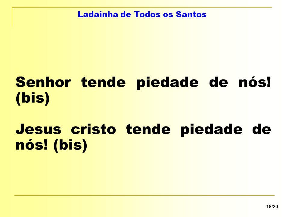 18/20 Senhor tende piedade de nós. (bis) Jesus cristo tende piedade de nós.