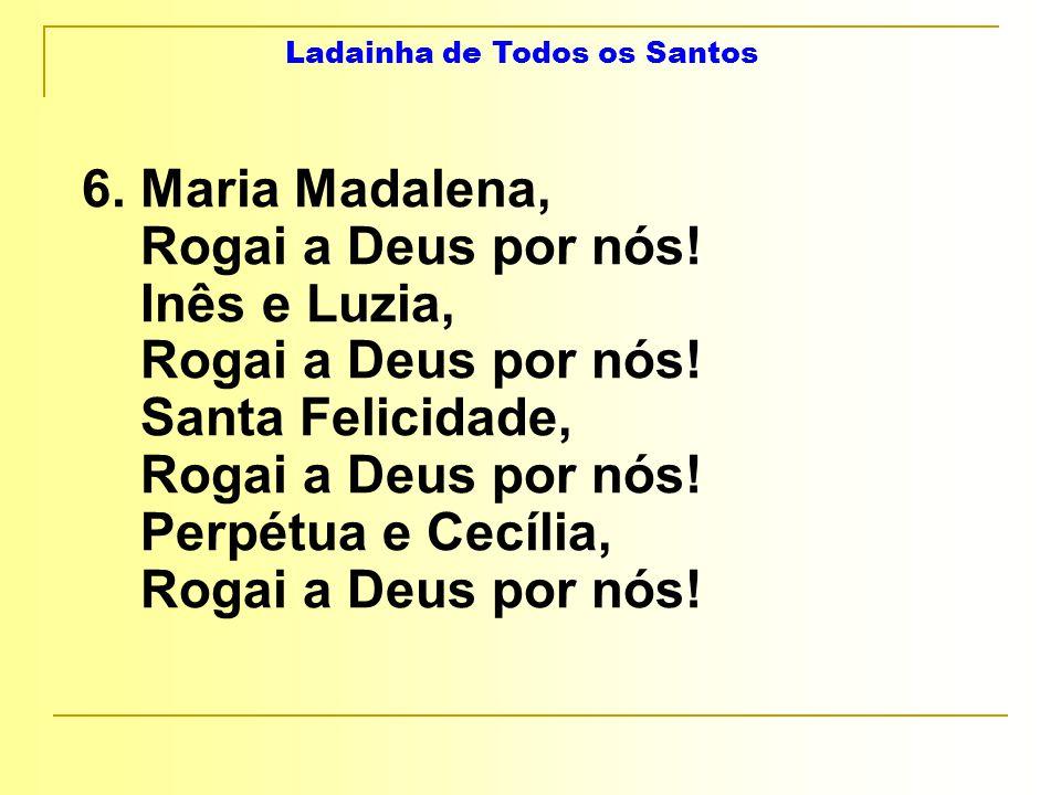 Ladainha de Todos os Santos 6. Maria Madalena, Rogai a Deus por nós.
