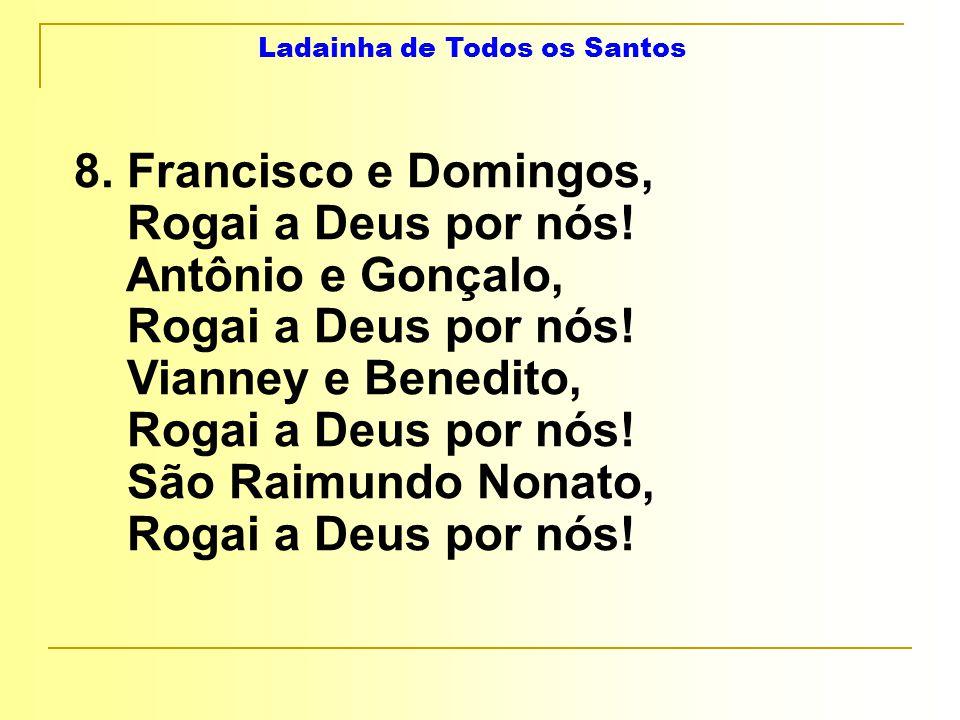 Ladainha de Todos os Santos 8. Francisco e Domingos, Rogai a Deus por nós.