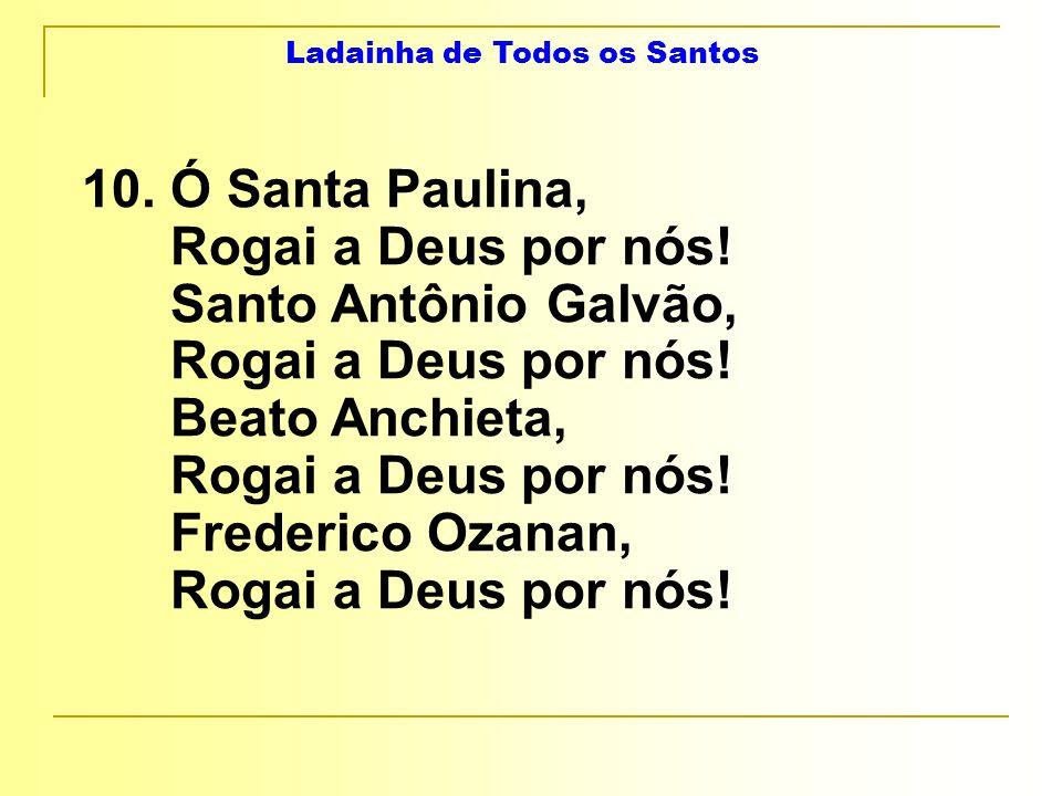 Ladainha de Todos os Santos 10. Ó Santa Paulina, Rogai a Deus por nós.