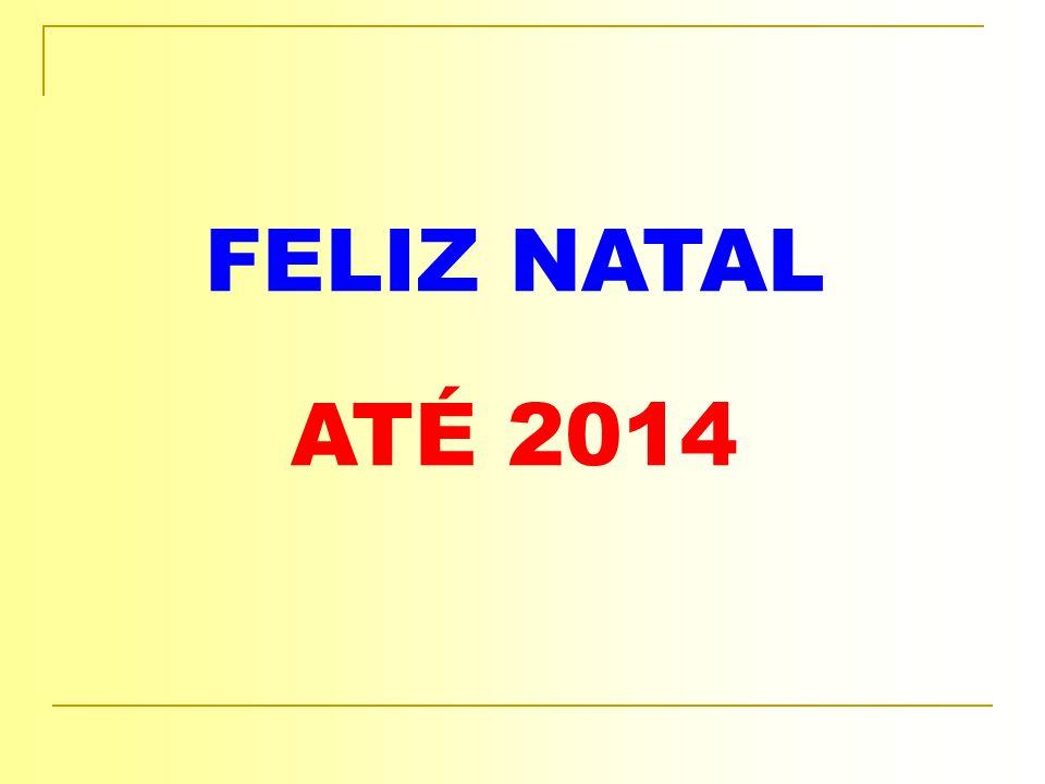 FELIZ NATAL ATÉ 2014