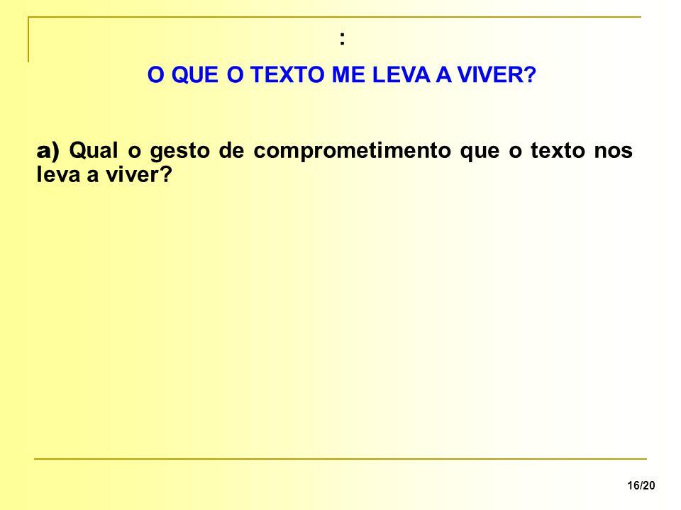 : 16/20 O QUE O TEXTO ME LEVA A VIVER? a) Qual o gesto de comprometimento que o texto nos leva a viver?