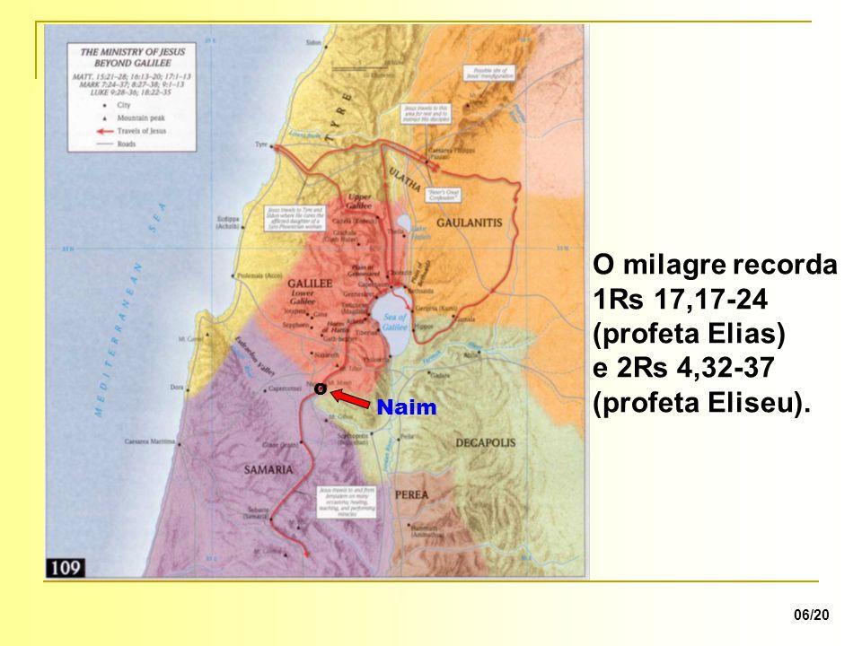 06/20 o Naim O milagre recorda 1Rs 17,17-24 (profeta Elias) e 2Rs 4,32-37 (profeta Eliseu).
