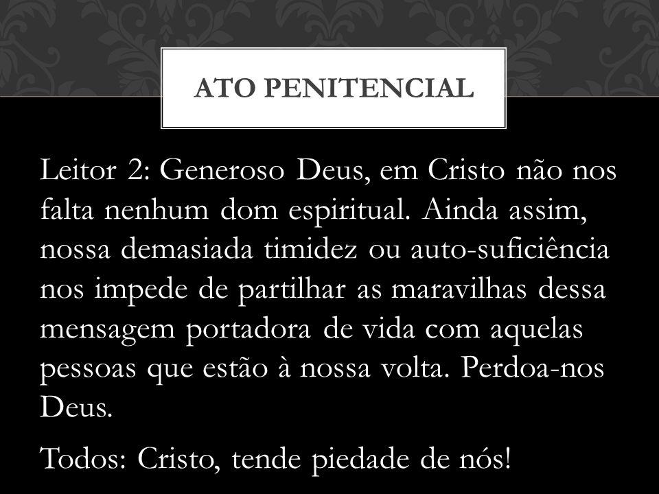 Leitor 2: Generoso Deus, em Cristo não nos falta nenhum dom espiritual.