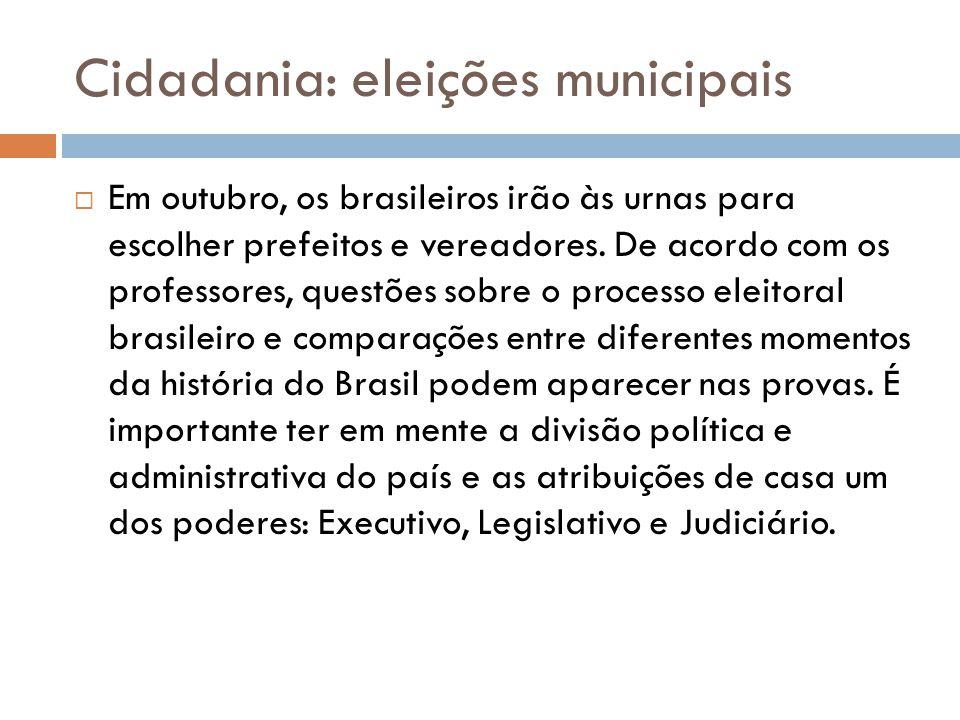 Cidadania: eleições municipais  Em outubro, os brasileiros irão às urnas para escolher prefeitos e vereadores. De acordo com os professores, questões