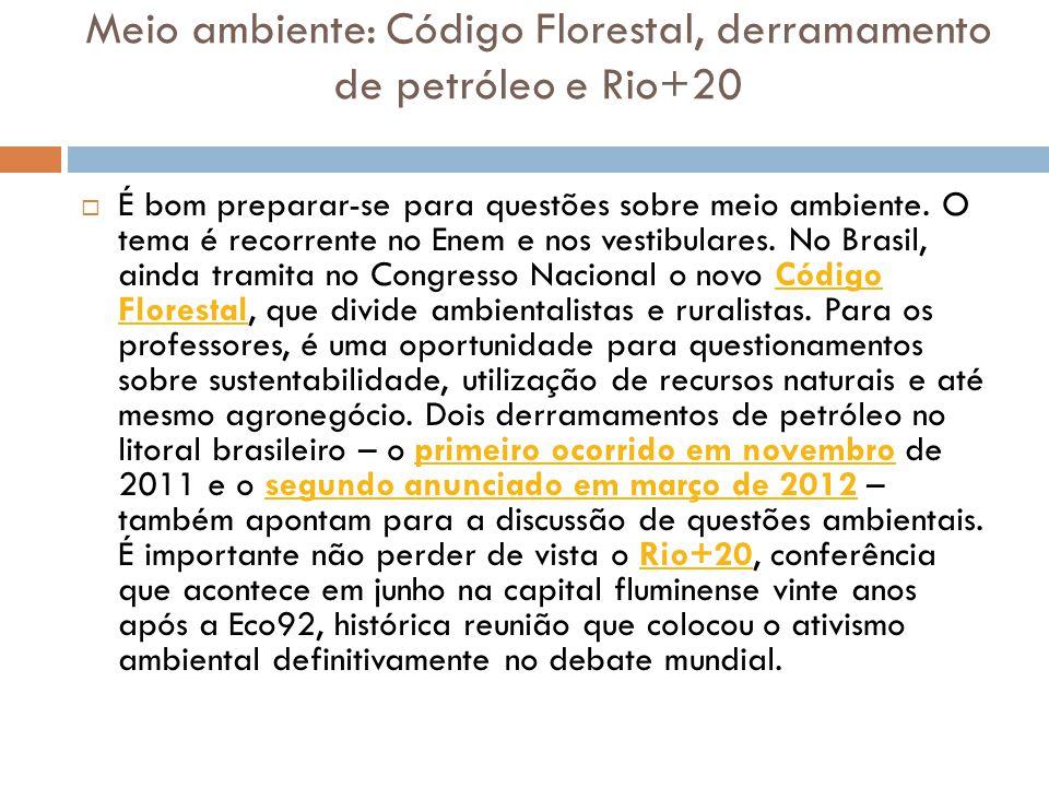 Meio ambiente: Código Florestal, derramamento de petróleo e Rio+20  É bom preparar-se para questões sobre meio ambiente.