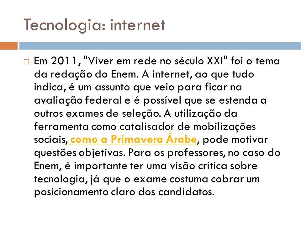 Tecnologia: internet  Em 2011, Viver em rede no século XXI foi o tema da redação do Enem.