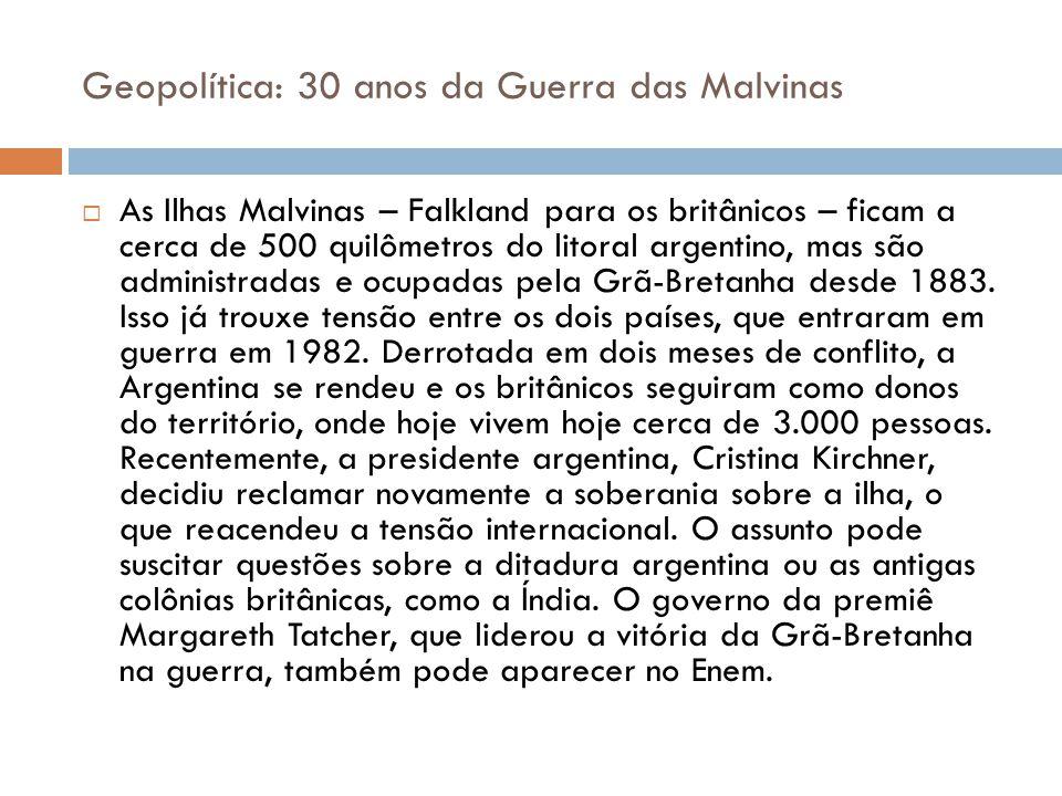 Geopolítica: 30 anos da Guerra das Malvinas  As Ilhas Malvinas – Falkland para os britânicos – ficam a cerca de 500 quilômetros do litoral argentino, mas são administradas e ocupadas pela Grã-Bretanha desde 1883.