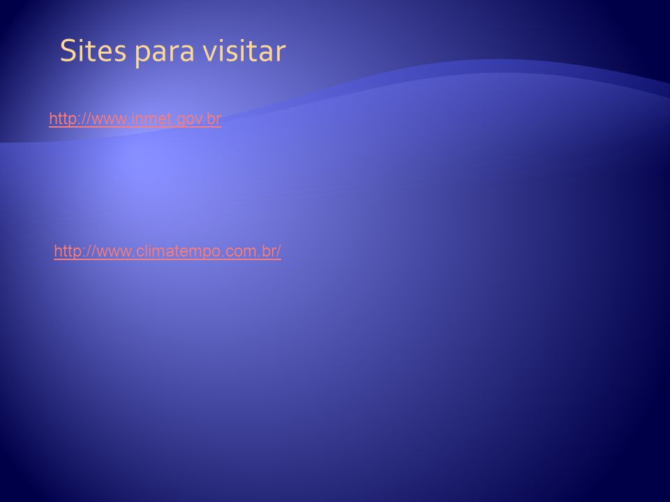 Sites para visitar http://www.inmet.gov.br http://www.climatempo.com.br/