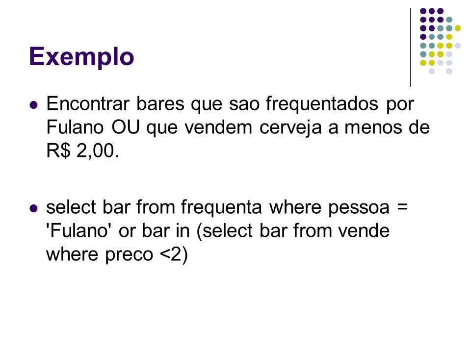 Exemplo Encontrar bares que sao frequentados por Fulano OU que vendem cerveja a menos de R$ 2,00.
