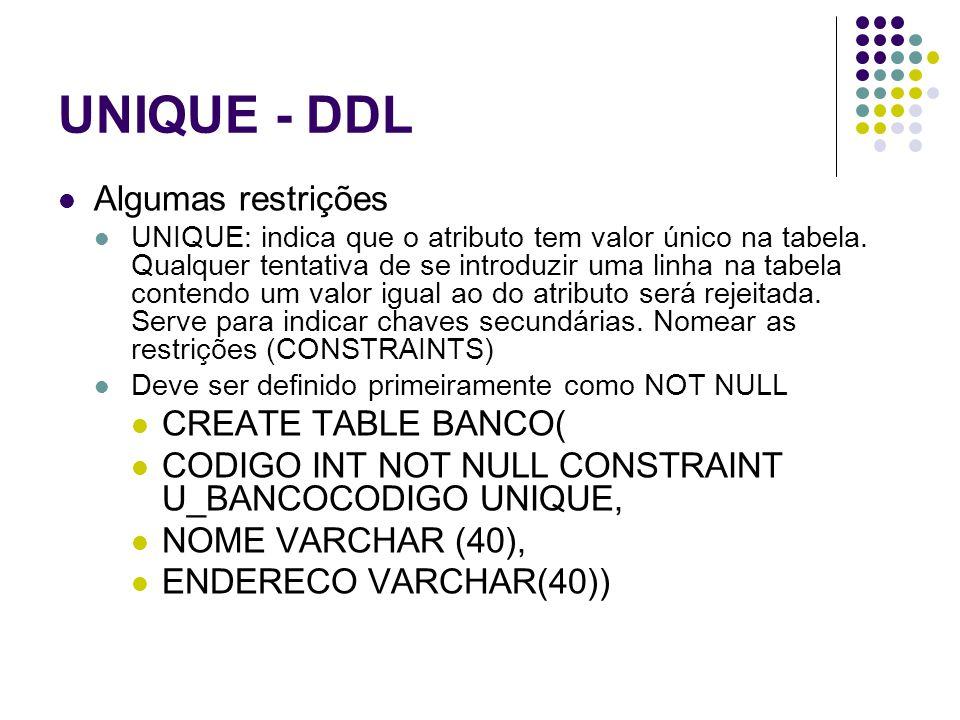 UNIQUE - DDL Algumas restrições UNIQUE: indica que o atributo tem valor único na tabela.