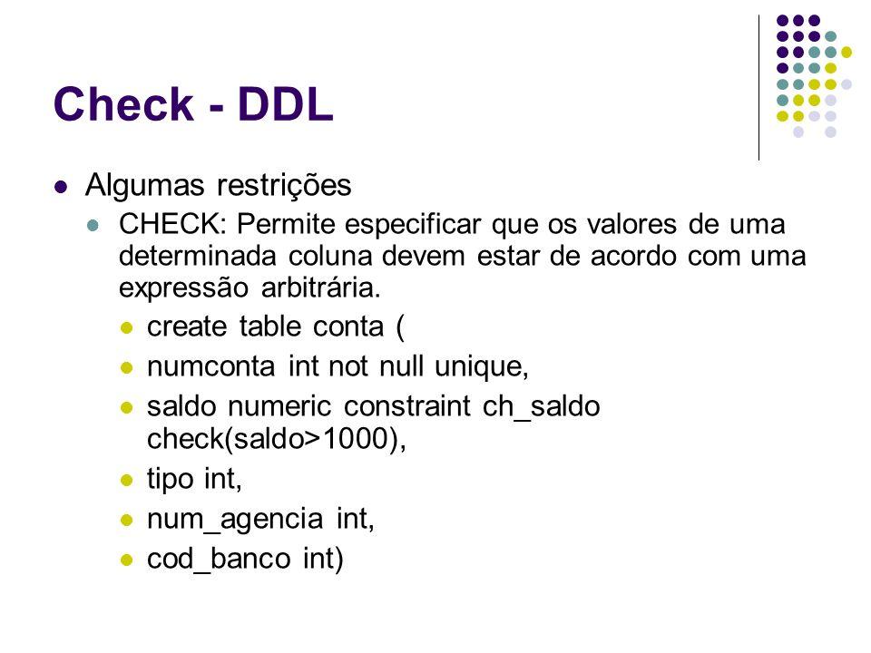 Check - DDL Algumas restrições CHECK: Permite especificar que os valores de uma determinada coluna devem estar de acordo com uma expressão arbitrária.