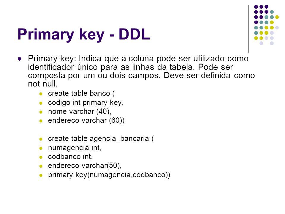 Primary key - DDL Primary key: Indica que a coluna pode ser utilizado como identificador único para as linhas da tabela.