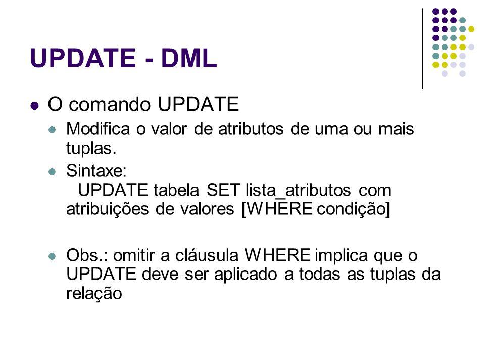 UPDATE - DML O comando UPDATE Modifica o valor de atributos de uma ou mais tuplas.