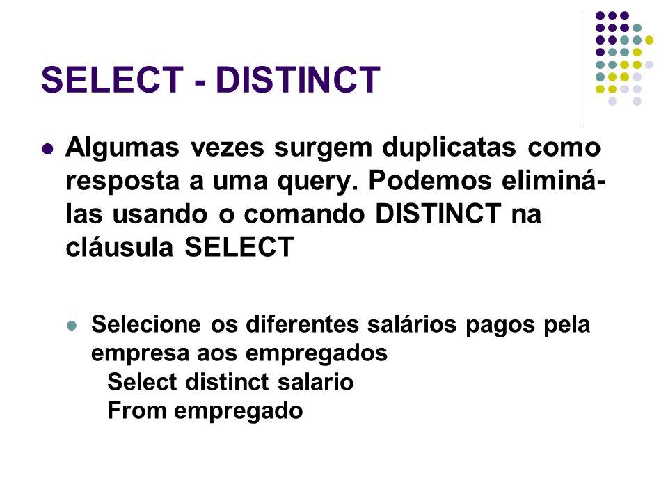 SELECT - DISTINCT Algumas vezes surgem duplicatas como resposta a uma query.