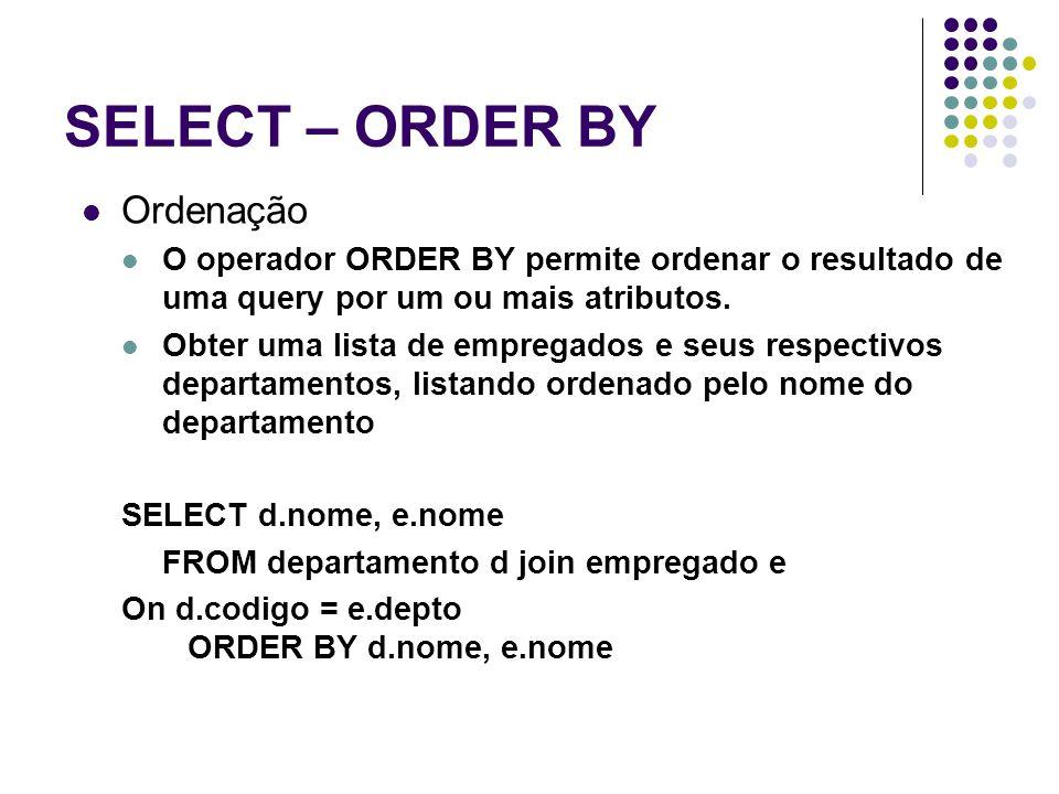 SELECT – ORDER BY Ordenação O operador ORDER BY permite ordenar o resultado de uma query por um ou mais atributos.