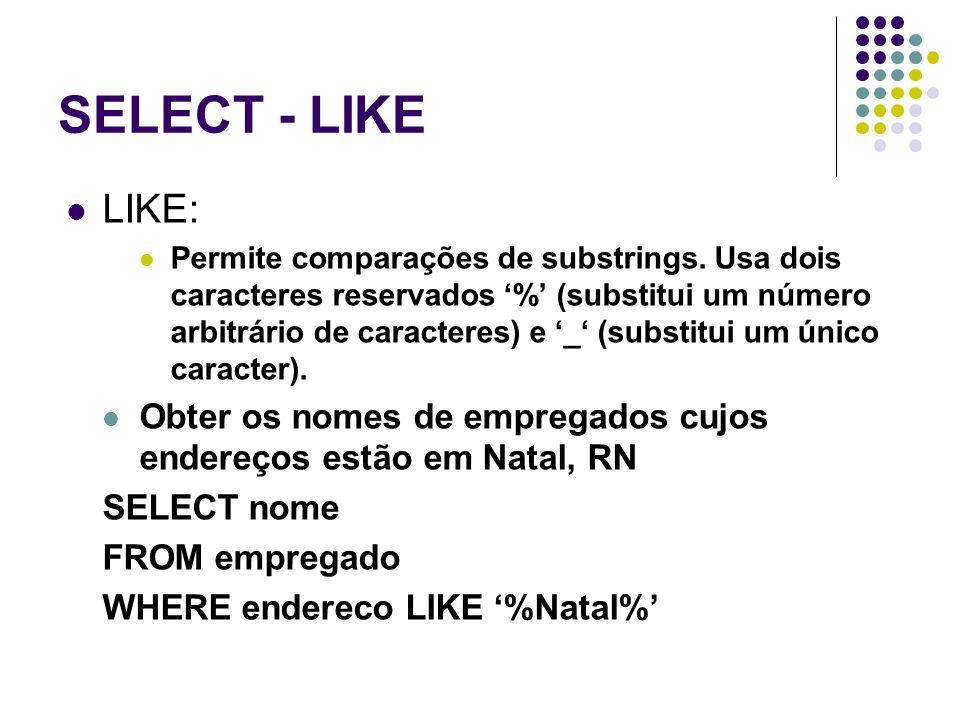 SELECT - LIKE LIKE: Permite comparações de substrings.