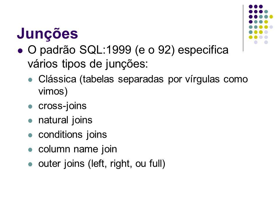 Junções O padrão SQL:1999 (e o 92) especifica vários tipos de junções: Clássica (tabelas separadas por vírgulas como vimos) cross-joins natural joins conditions joins column name join outer joins (left, right, ou full)