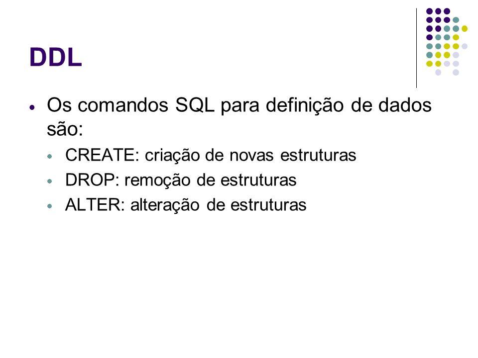 Default - DDL - DDL Algumas restrições DEFAULT: indica um valor padrão para a coluna CREATE TABLE CLIENTE ( CPF INTEGER NOT NULL, NOME VARCHAR(50), TELEFONE VARCHAR(13), ENDERECO VARCHAR(50) default Januaria );