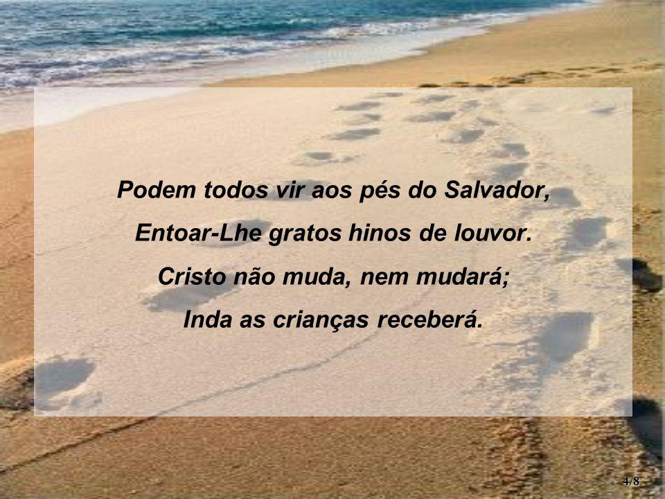 Podem todos vir aos pés do Salvador, Entoar-Lhe gratos hinos de louvor.