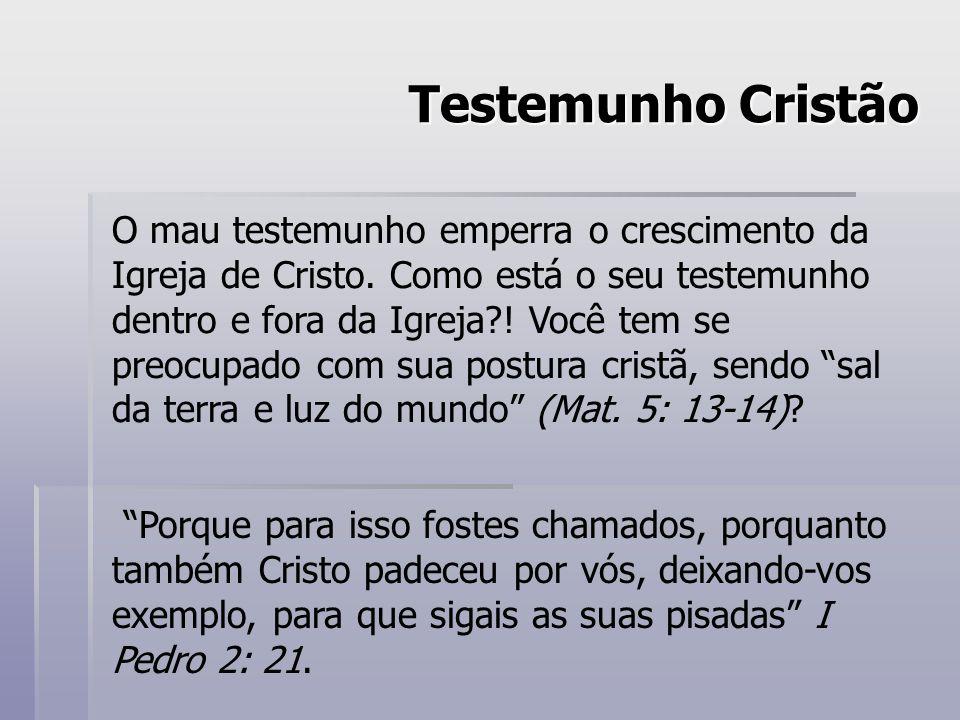Testemunho Cristão O mau testemunho emperra o crescimento da Igreja de Cristo.