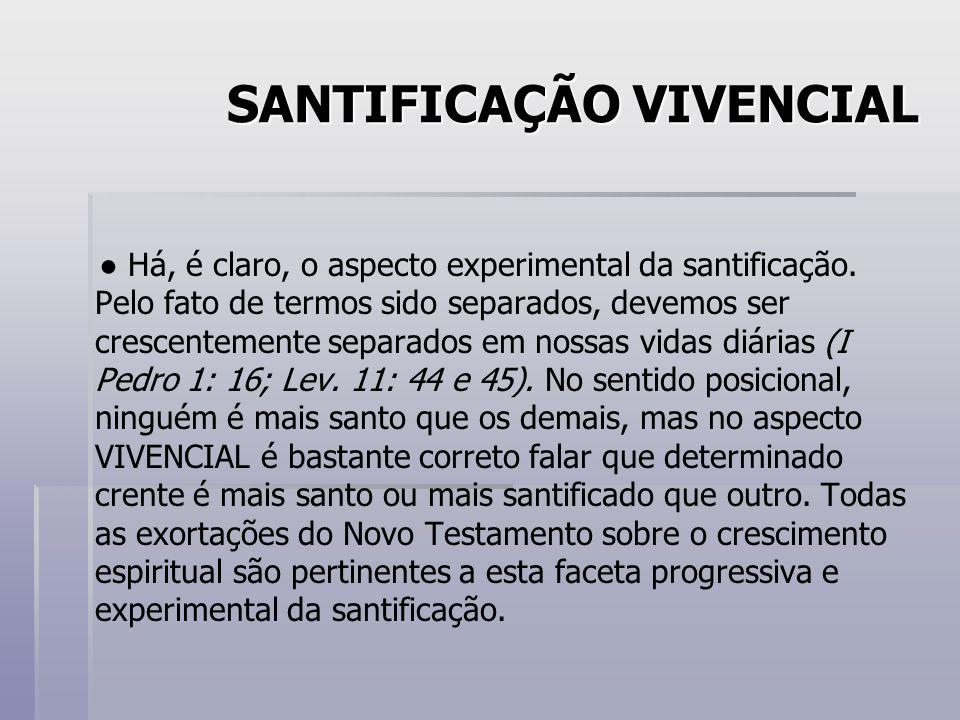SANTIFICAÇÃO VIVENCIAL ● Há, é claro, o aspecto experimental da santificação.
