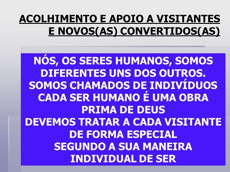ACOLHIMENTO E APOIO A VISITANTES E NOVOS(AS) CONVERTIDOS(AS) NÓS, OS SERES HUMANOS, SOMOS DIFERENTES UNS DOS OUTROS.
