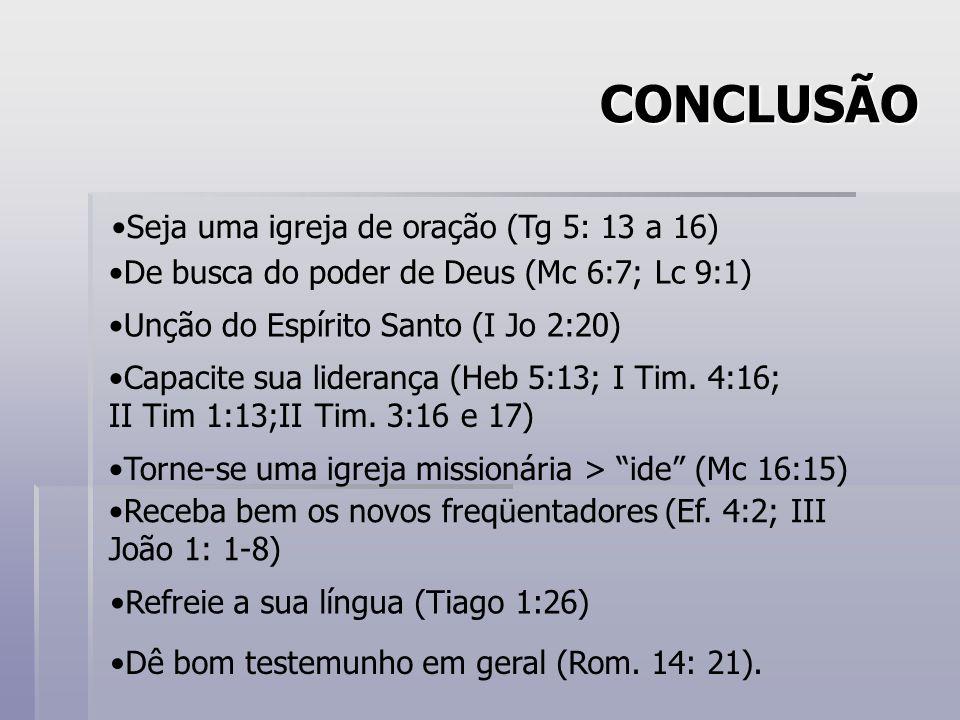CONCLUSÃO De busca do poder de Deus (Mc 6:7; Lc 9:1) Unção do Espírito Santo (I Jo 2:20) Capacite sua liderança (Heb 5:13; I Tim.
