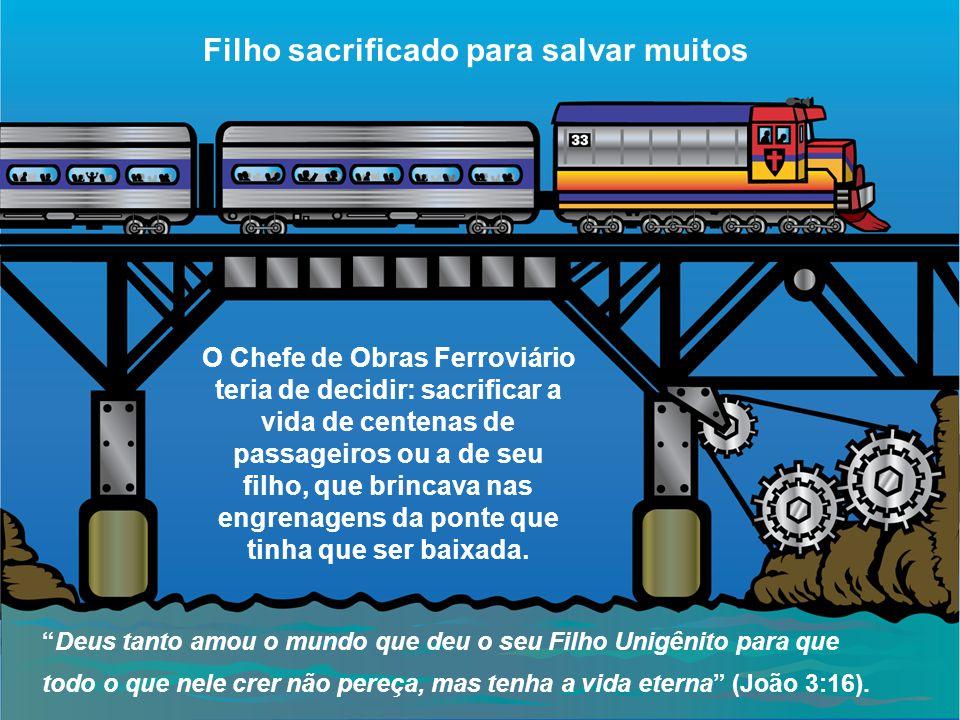 Filho sacrificado para salvar muitos O Chefe de Obras Ferroviário teria de decidir: sacrificar a vida de centenas de passageiros ou a de seu filho, qu