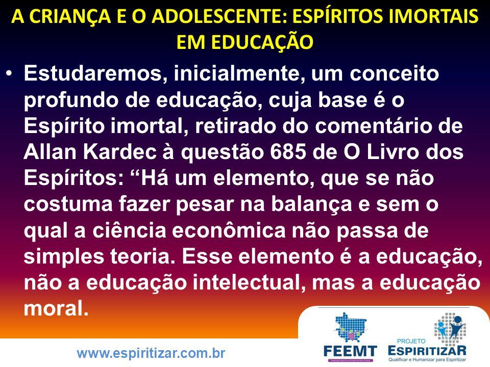 www.espiritizar.com.br COMO EDUCAR A CRIANÇA E O ADOLESCENTE PARA A PRÁTICA DAS VIRTUDES A ESSÊNCIA DA COMUNICAÇÃO INTERPESSOAL – fundamental na educação de crianças e jovens.
