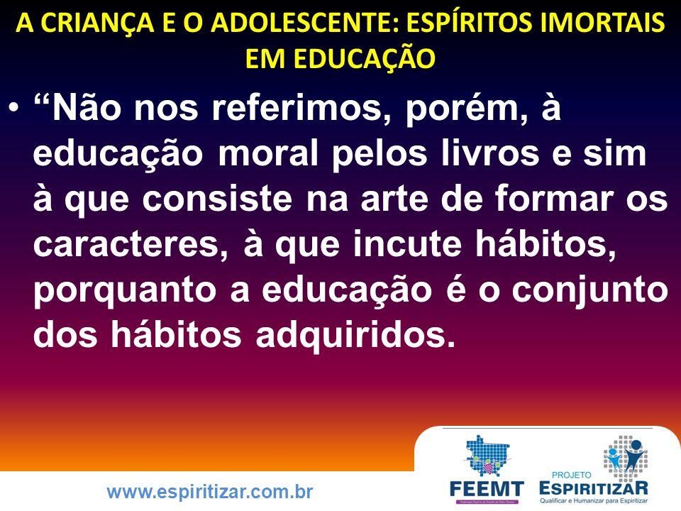 www.espiritizar.com.br COMO EDUCAR A CRIANÇA E O ADOLESCENTE PARA A PRÁTICA DAS VIRTUDES EXPECTATIVAS EM RELAÇÃO ÀS VÁRIAS CIRCUNSTÂNCIAS DA VIDA ESSENCIAIS CONEXÃO COM O SENTIMENTO DE APRENDIZ SUBMISSÃO À VONTADE DE DEUS AMOR E RESPEITO ÀS LEIS DIVINAS GRATIDÃO DECORRENTE DA REALIZAÇÃO ENTREGA CONVICTA À GARANTIA DE SATISFAÇÃO DAS EXPECTATIVAS