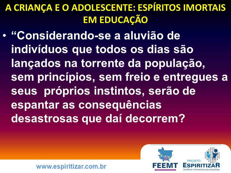 www.espiritizar.com.br COMO EDUCAR A CRIANÇA E O ADOLESCENTE PARA A PRÁTICA DAS VIRTUDES EXPERIÊNCIAS-DESAFIO (DESAGRADÁVEIS) EXPERIÊNCIAS-ESTÍMULO (AGRADÁVEIS) EXPERIÊNCIAS-APRENDIZADO ACERTO (CONQUISTA-ÊXITO ) ERRO (CONQUISTA-APRENDIZADO) CUMPRIR AS LEIS DIVINAS, DESENVOLVENDO AS VIRTUDES ESSENCIAIS ESTADO DE GRATIDÃO