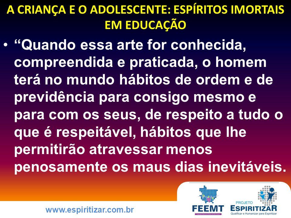 www.espiritizar.com.br COMO EDUCAR A CRIANÇA E O ADOLESCENTE PARA A PRÁTICA DAS VIRTUDES Se, por exemplo, em nossas reflexões com o fim de autoconhecimento, percebemos uma tendência contumaz à rebeldia, qual é o compromisso para conosco.