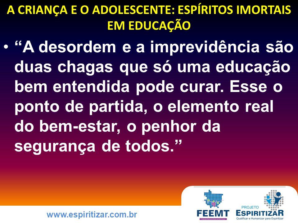 www.espiritizar.com.br POR QUE EDUCAR A CRIANÇA E O ADOLESCENTE PARA A PRÁTICA DAS VIRTUDES Tudo o que o Espírito realiza está intimamente ligado com a consciência.