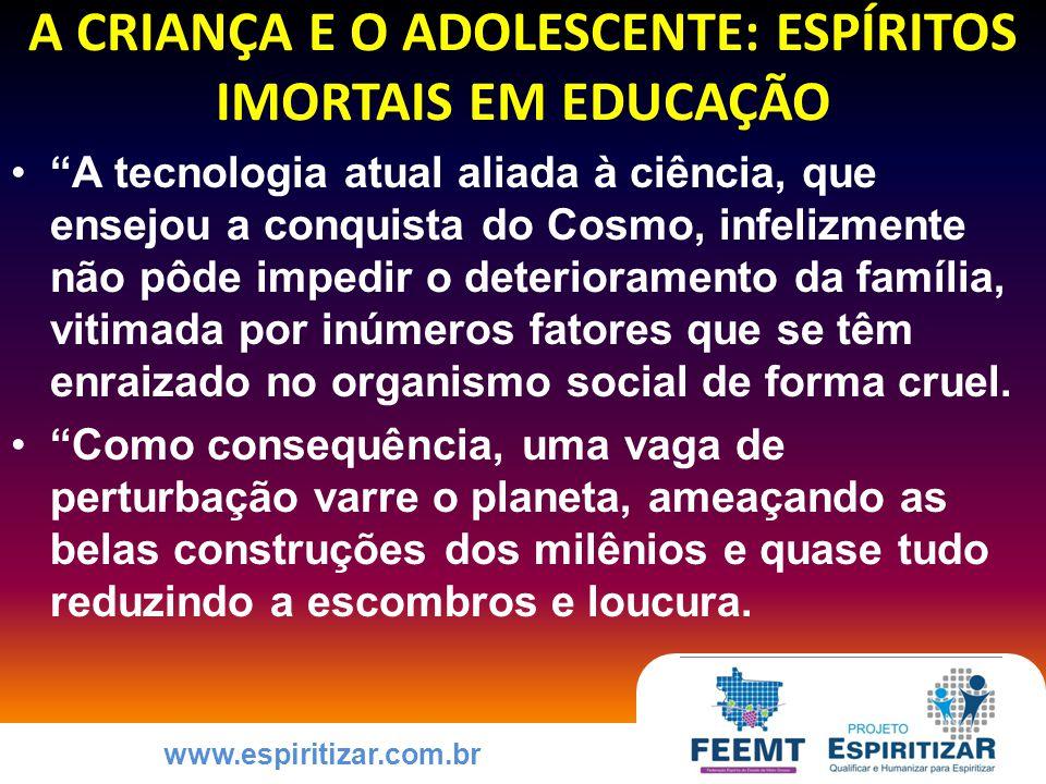 www.espiritizar.com.br A CRIANÇA E O ADOLESCENTE: ESPÍRITOS IMORTAIS EM EDUCAÇÃO A dor, em qualquer situação, jamais funciona como punição, porquanto sua finalidade não é punitiva, porém educativa, corretora.