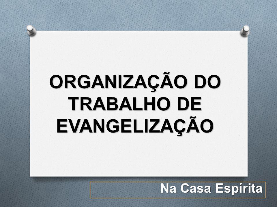 ORGANIZAÇÃO DO TRABALHO DE EVANGELIZAÇÃO Na Casa Espírita