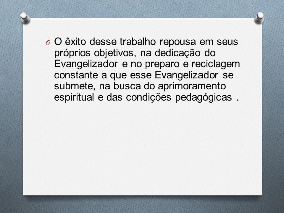 O O êxito desse trabalho repousa em seus próprios objetivos, na dedicação do Evangelizador e no preparo e reciclagem constante a que esse Evangelizado