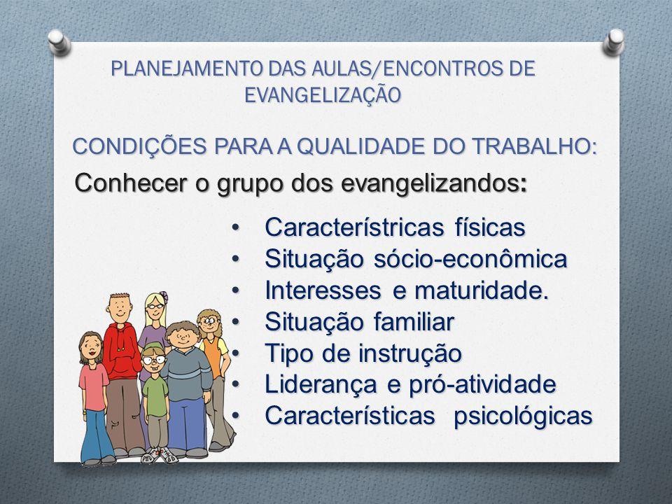 PLANEJAMENTO DAS AULAS/ENCONTROS DE EVANGELIZAÇÃO Conhecer o grupo dos evangelizandos: CONDIÇÕES PARA A QUALIDADE DO TRABALHO: Característricas física