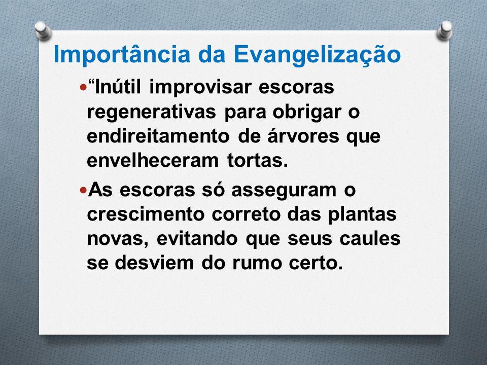 """Importância da Evangelização """" Inútil improvisar escoras regenerativas para obrigar o endireitamento de árvores que envelheceram tortas. As escoras só"""