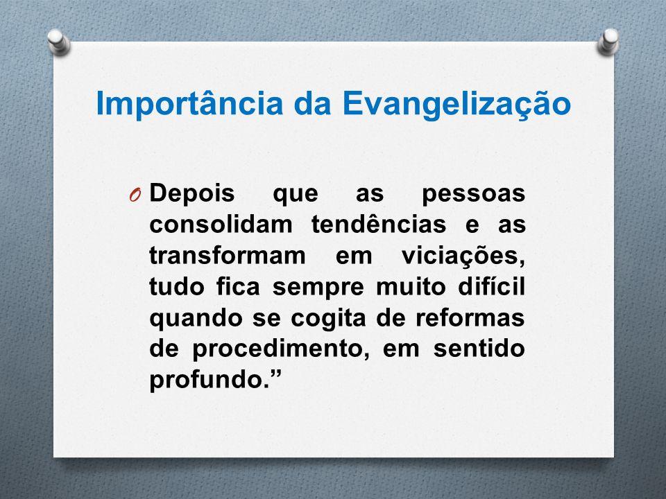 Importância da Evangelização O Depois que as pessoas consolidam tendências e as transformam em viciações, tudo fica sempre muito difícil quando se cog