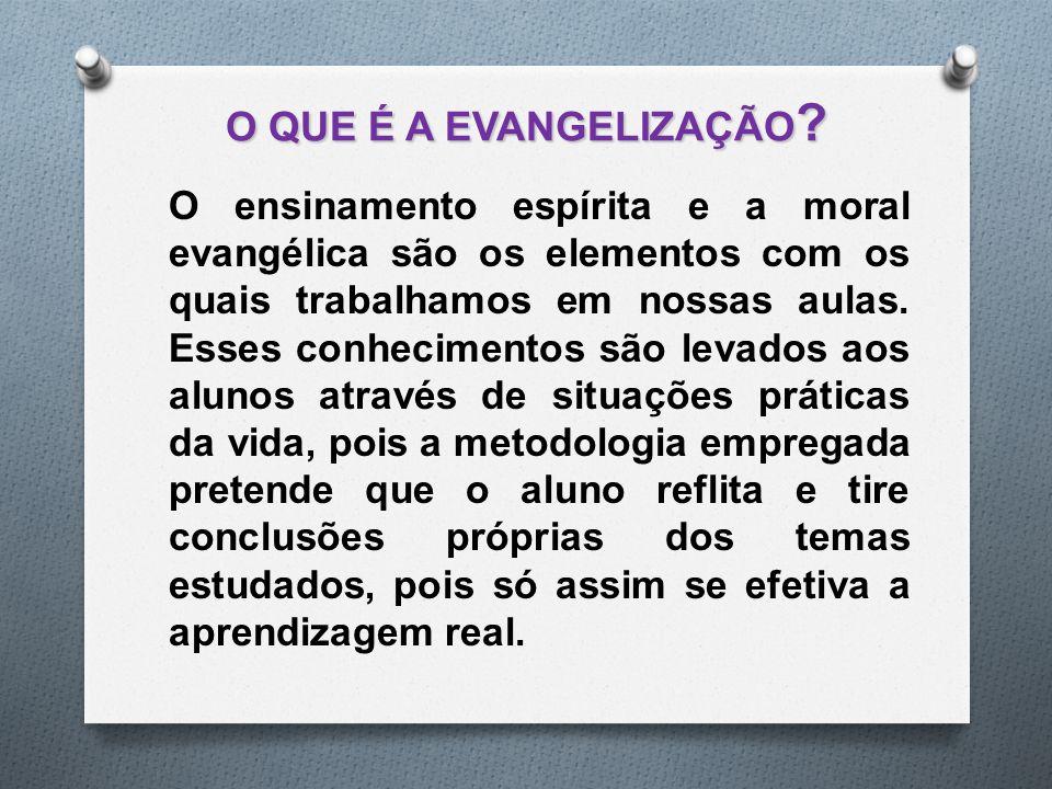 O QUE É A EVANGELIZAÇÃO ? O ensinamento espírita e a moral evangélica são os elementos com os quais trabalhamos em nossas aulas. Esses conhecimentos s