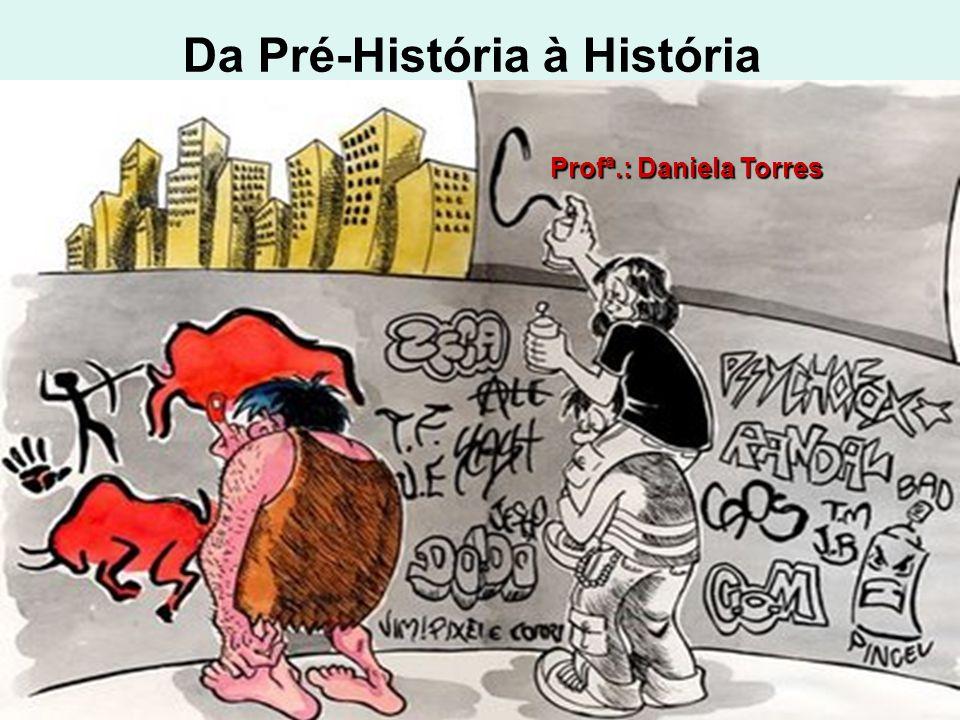 Da Pré-História à História Profª.: Daniela Torres