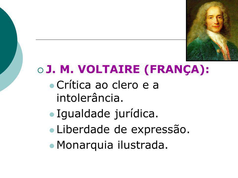  J. M. VOLTAIRE (FRANÇA): Crítica ao clero e a intolerância. Igualdade jurídica. Liberdade de expressão. Monarquia ilustrada.