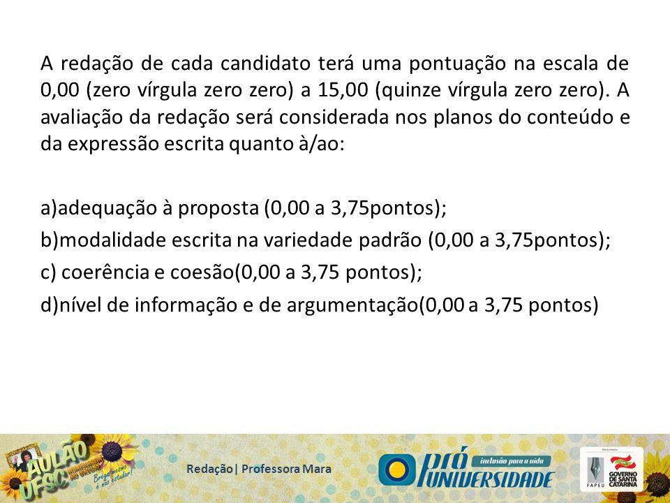 A redação de cada candidato terá uma pontuação na escala de 0,00 (zero vírgula zero zero) a 15,00 (quinze vírgula zero zero).