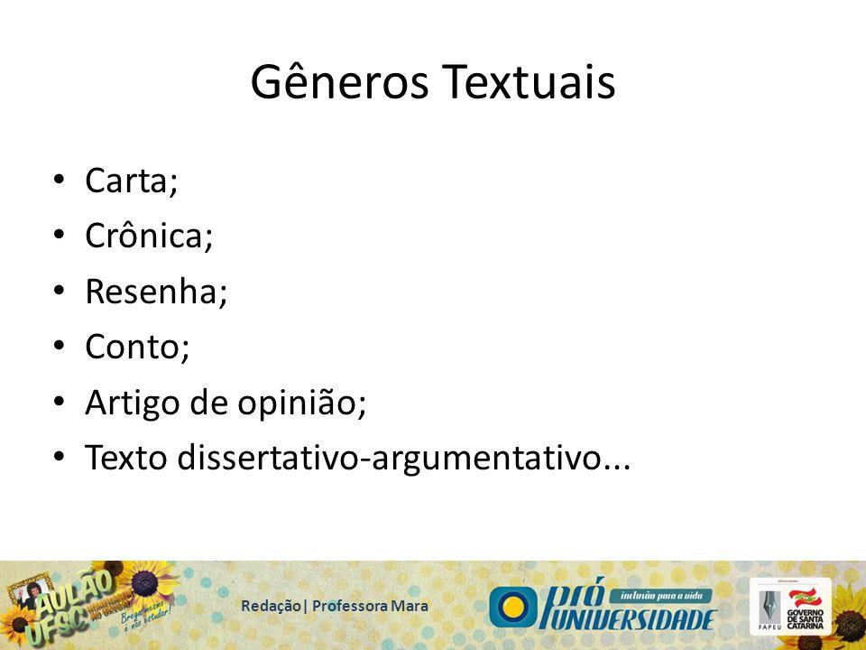 Gêneros Textuais Carta; Crônica; Resenha; Conto; Artigo de opinião; Texto dissertativo-argumentativo...