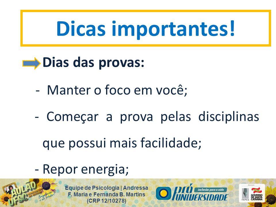 Dias das provas: - Manter o foco em você; - Começar a prova pelas disciplinas que possui mais facilidade; - Repor energia; Equipe de Psicologia | Andressa F.