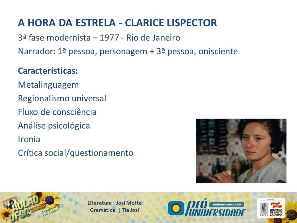 A HORA DA ESTRELA - CLARICE LISPECTOR 3ª fase modernista – 1977 - Rio de Janeiro Narrador: 1ª pessoa, personagem + 3ª pessoa, onisciente Característic